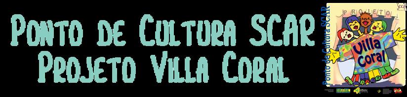 Ponto de Cultura SCAR - Projeto Villa Coral