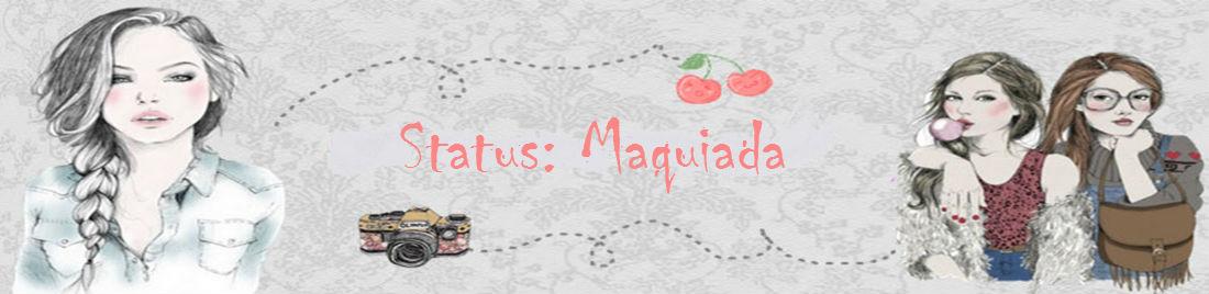 Status: Maquiada