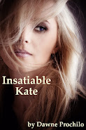 Insatiable Kate by Dawne Prochilo