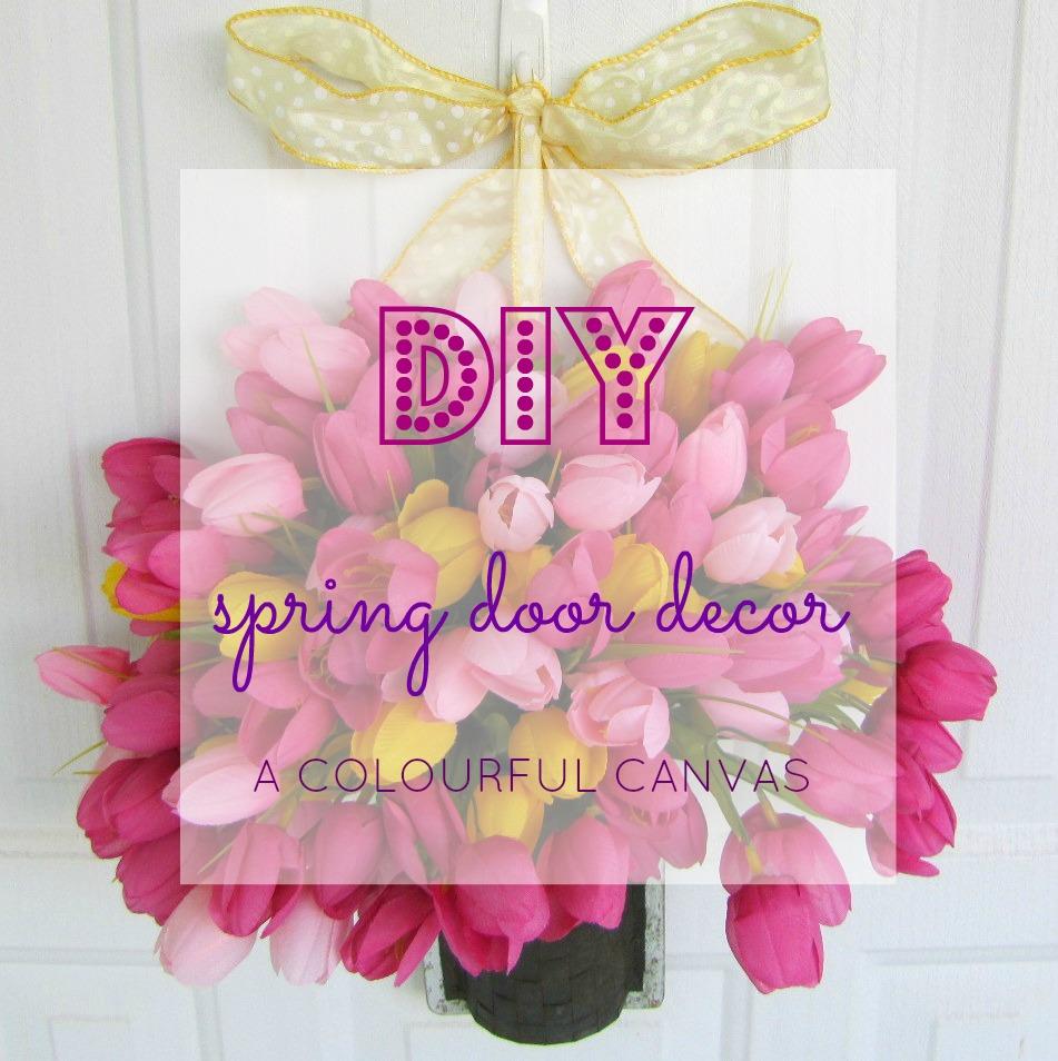Diy Spring Decor: A Colourful Canvas: DIY: SPRING DOOR DECOR