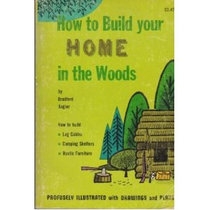How to Build Your Home in the Woods (Log Cabins, Camping Shelters, Rustic Furniture), Bradford Angier