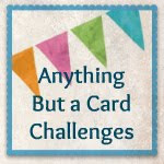Anything But a Card Challenge