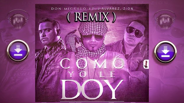 DESCARGAR -ESTRENO - Don Miguelo ft. Zion & J. alvarez - Como Yo le Doy (Remix)