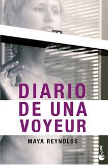 Maya Reynolds.- Diario de una voyeur