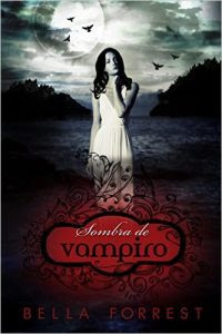 Sombra de vampiro, Bella Forrest
