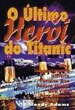 O Último Herói do Titanic