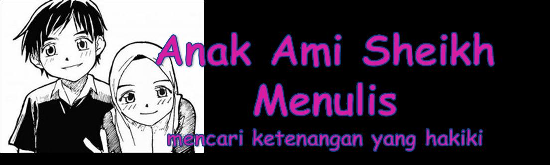 Anak Ami Sheikh Menulis