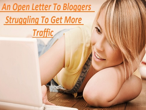 An Open Letter To Bloggers Struggling To Get More Traffic