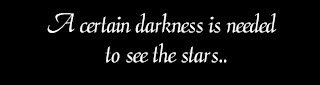 A certain darkness is needed to see the stars..