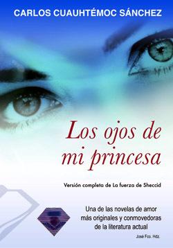 Los%2BOjos%2Bde%2BMi%2BPrincesa Los Ojos de Mi Princesa: La Fuerza de Sheccid   Carlos cuauhtemoc sánchez [Completo]