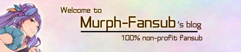 Murph-Fansub : This is 100% Non-Profit Fansub