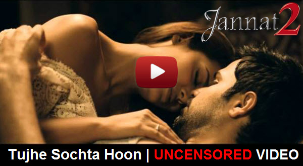 Watch Song: Tujhe Sochta Hoon | UNCENSORED VIDEO | Featuring Emraan Hashmi and Esha Gupta