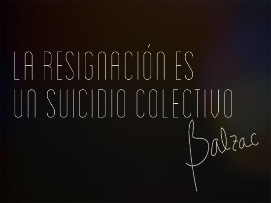 Frase de Balzac, la resignación es un suicidio colectivo