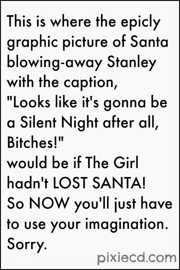 Sorry. The Girl lost Santa