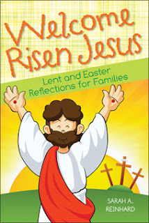Welcome Risen Jesus - Lent and Easter Reflections for Families