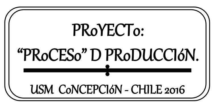 """PRoYECTo; """"PRoCESo"""" D PRoDUCCIóN."""