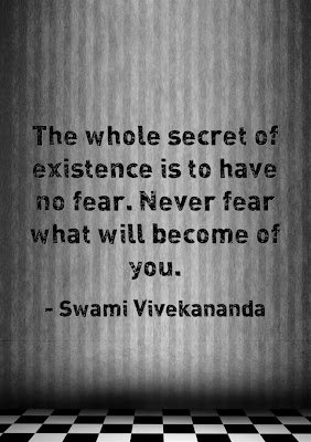 The whole secret of existence is to have no fear. Never fear what will become of you.