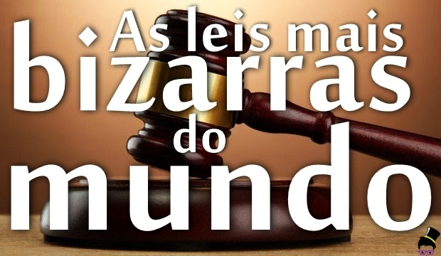 As leis mais bizarras do mundo - Part 1