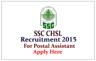 SSC CHSL Recruitment 2015 for the Postal Assistant