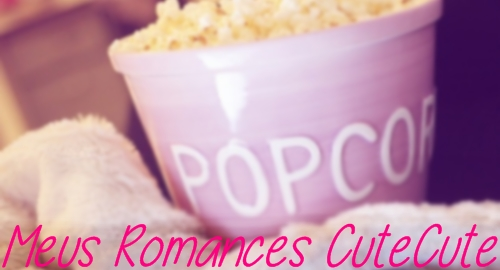 Filme: Meus Romances CuteCute