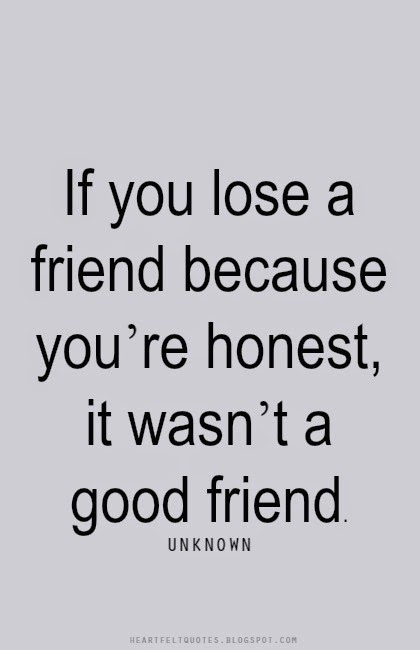 Quotes About Honesty In Friendship Enchanting If You Lose A Friend Because You're Honest It Wasn't A Good