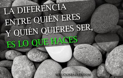 La diferencia entre quién eres y quién quieres ser, es lo que haces