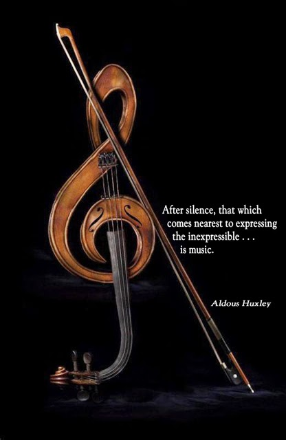 """After silence, that which comes nearest to expressing the inexpressible... is music."" ~ Aldous Huxley; Picture of a violin."