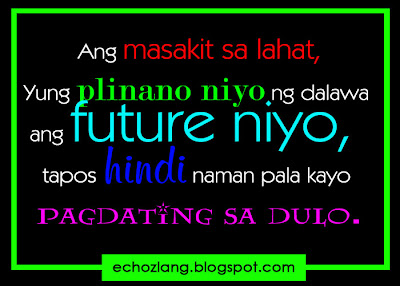Ang masakit sa lahat, yung plinano niyo ng dalawa ang future niyo, tapos hindi naman pala kayo pagdating sa dulo.