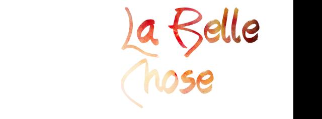 La Belle Chose