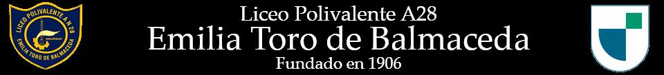 ~  Liceo Polivalente A- 28  Emilia Toro De Balmaceda ~