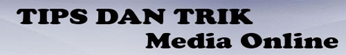 TIPS DAN TRIK MEDIA ONLINE