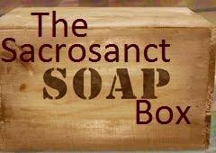 Sacrosanct Soapbox
