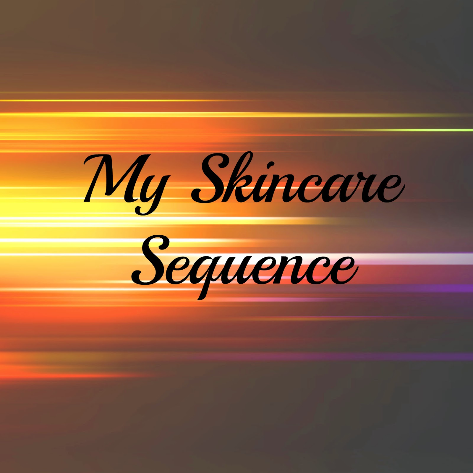 MY SKINCARE SEQUENCE