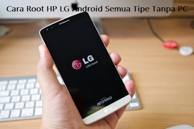 Cara Root HP LG Android Semua Tipe Tanpa PC