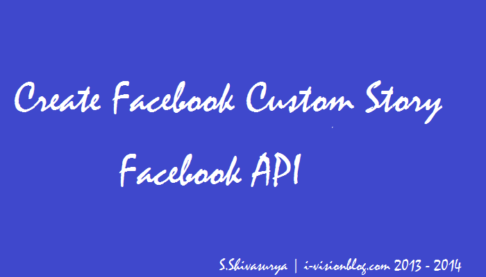 creating facebook custom stories for facebook application - learn more @i-visionblog.com