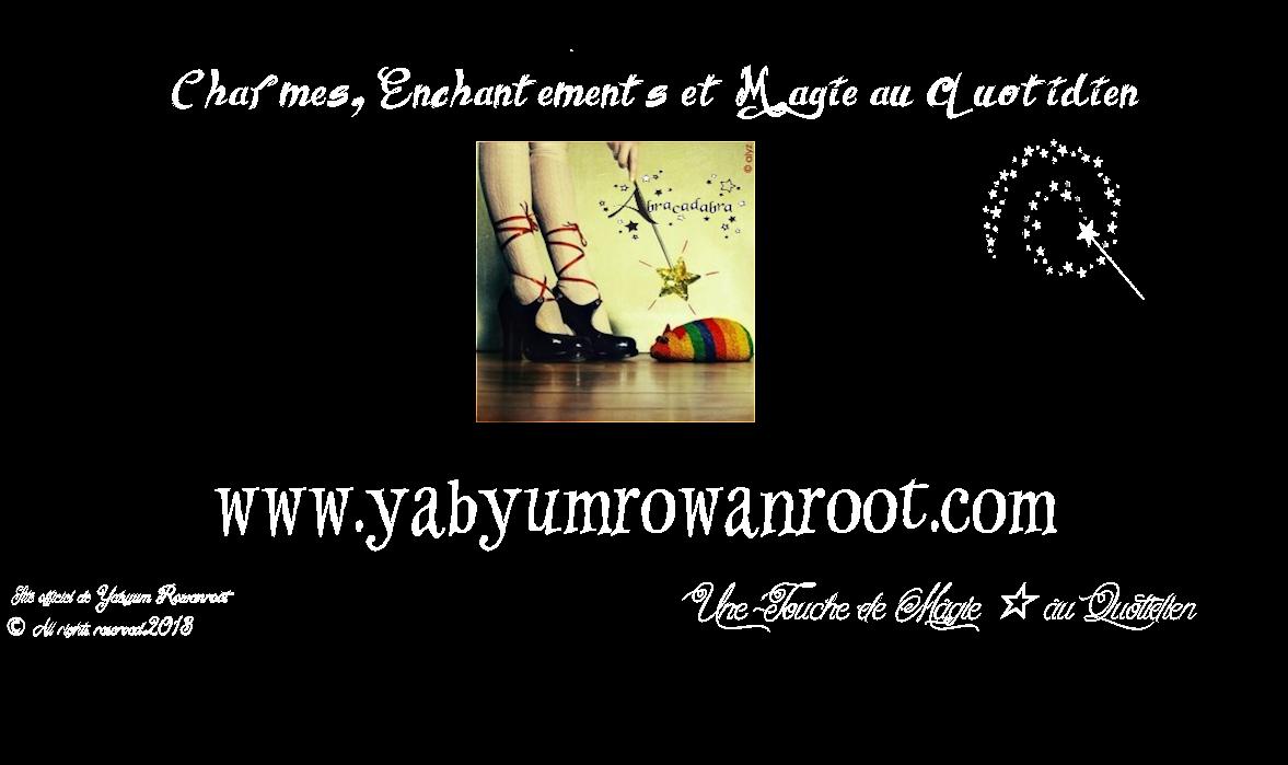 Charmes,Enchantements et Magie au Quotidien ☆ Yabyum Rowanroot