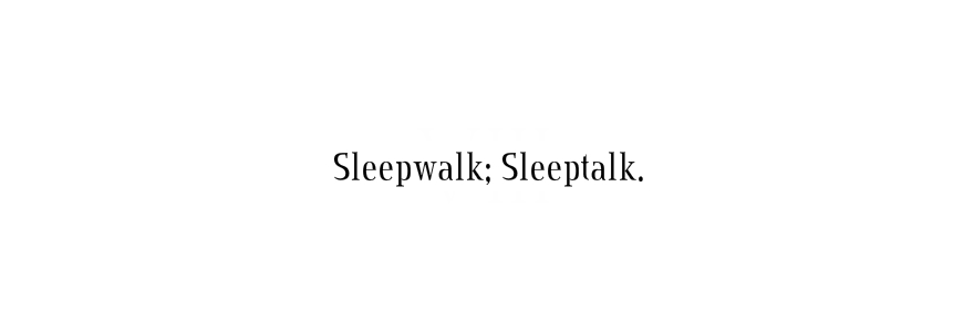 sleepwalk; sleeptalk.