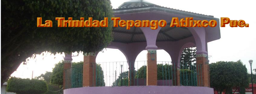 La Trinidad Tepango Atlixco Puebla.