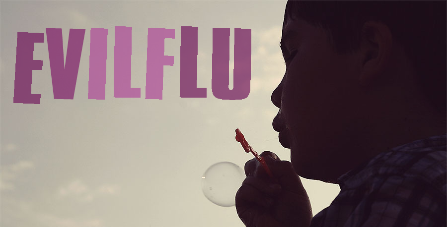 EVILFLU - Blogger of the EVILS