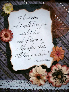 I love you and I will love you until I die, and if there is a life after that, I will love you then.Cassandra Clare/></a></div>