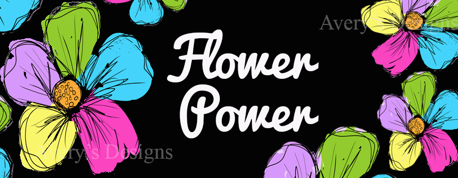 Avery's Designs: Flower Power