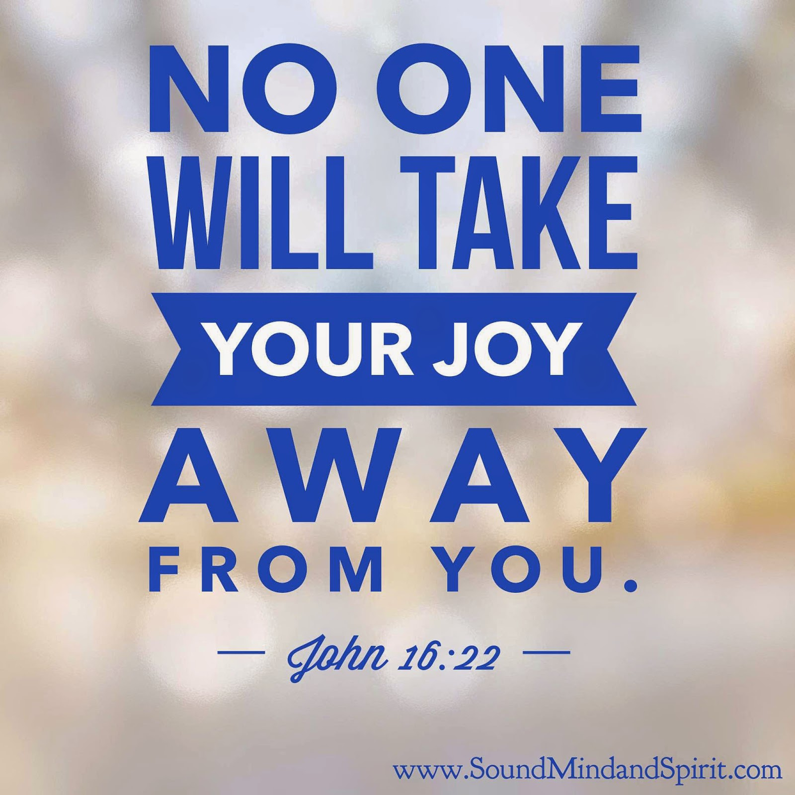 No one will take your joy away - John 16:22