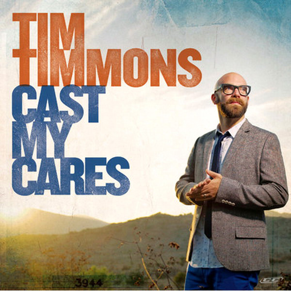 Tim Timmons - Cast My Cares 2013 English Christian Album Download