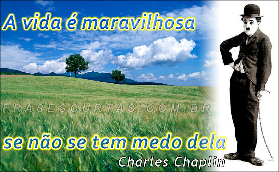 Frases Pensamentos E Textos Curtos De Charles Chaplin Recados Pra