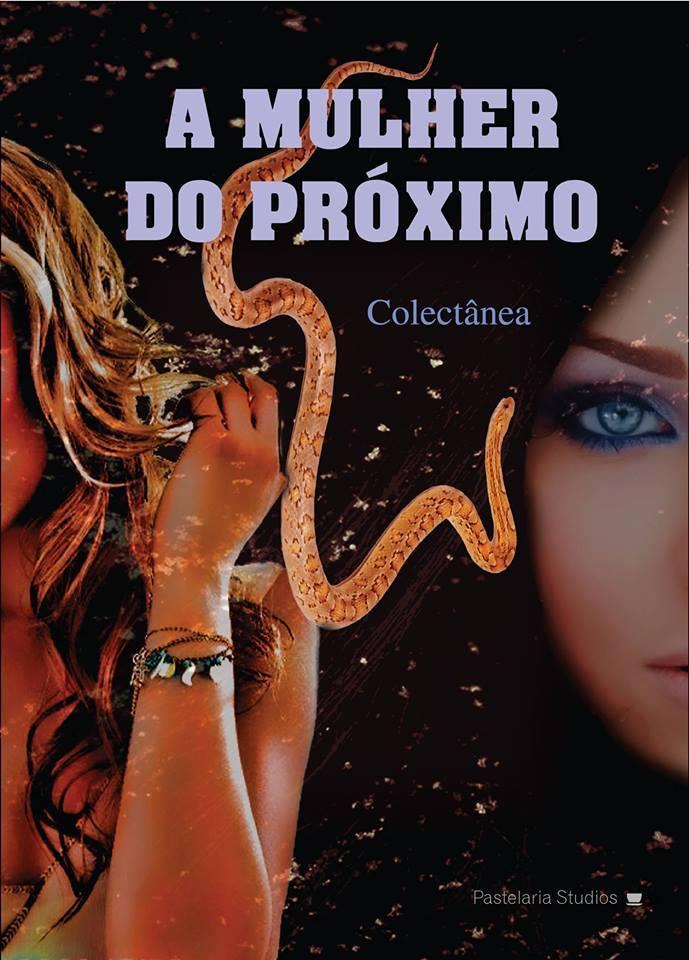 Participei na colectânea «A MULHER DO PRÓXIMO» com o conto «A DESFORRA DE RODRIGO»