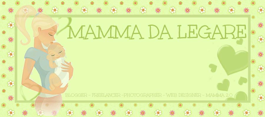 MAMMA DA LEGARE