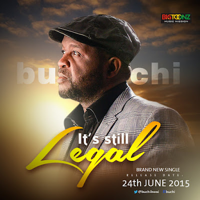 Buchi [@BuchiBwai] Set To Release Brand New Single On 24th June 2015 Titled 'It's Still Legal'