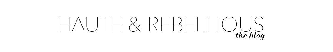 Haute & Rebellious Blog