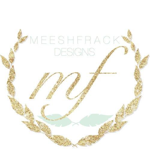 MeeshFrack Designs