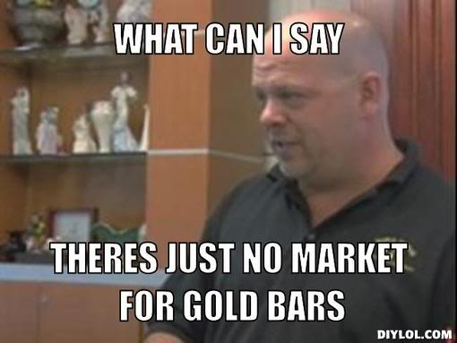 mine meme generator what can i say theres just no market for gold bars 74f580jpg1309378777 vwvortex com ex carmax employee ask me anything you would like,Carmax Meme